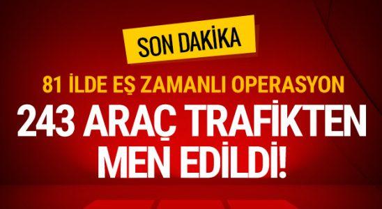 81 şehirde son dakika harekâtı! 243 vasıta trafikten men edildi